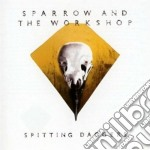 Sparrow & The Workshop - Spitting Daggers cd musicale di Sparrow and the work