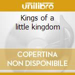 Kings of a little kingdom cd musicale di Artisti Vari