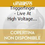High voltage - july 23rd 2011 cd musicale di Triggerfinger