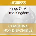 KINGS OF A LITTLE KINGDOM                 cd musicale di Artisti Vari