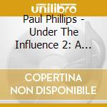 Under the influence vol.2 2cd cd musicale di Artisti Vari