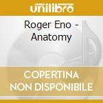 Anatomy cd musicale di Roger Eno