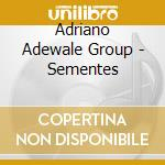 Sementes cd musicale di Adriano adewale group