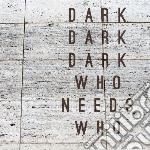 (LP VINILE) Who needs who lp vinile di Dark dark dark