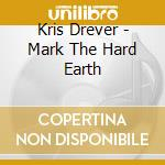 Mark the hard earth cd musicale di Kris Drever