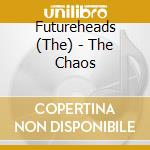Futureheads - The Chaos cd musicale di Futureheads