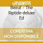 The riptide-deluxe ed cd musicale di Beirut