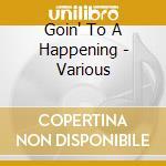 Goin' To A Happening - Various cd musicale di Artisti Vari