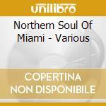 Northern Soul Of Miami - Various cd musicale di Artisti Vari