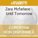 Zara Mcfarlane - Until Tomorrow cd musicale di Zara Mcfarlane
