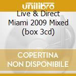LIVE & DIRECT MIAMI 2009 MIXED (BOX 3CD) cd musicale di ARTISTI VARI