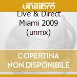 LIVE & DIRECT MIAMI 2009 (UNMX) cd musicale di ARTISTI VARI