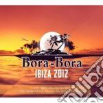 Bora bora ibiza 2012 cd musicale di Artisti Vari