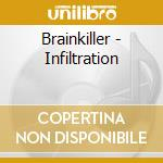 Brainkiller - Infiltration cd musicale di Brainkiller