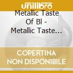 Metallic Taste Of Bl - Metallic Taste Of Blood cd musicale di Metallic taste of bl
