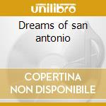 Dreams of san antonio cd musicale di Thomas Don