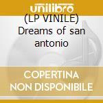 (LP VINILE) Dreams of san antonio lp vinile di Dom Thomas