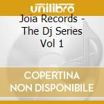 Joia Records - The Dj Series Vol 1 cd musicale di Artisti Vari