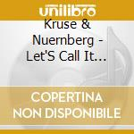 Kruse & nuernberg-let's call it a day cd cd musicale di Kruse & nuernberg