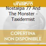 Nostalgia 77-the taxidermist cd cd musicale di Nostalgia 77