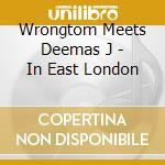 Wrongtom Meets Deemas J - In East London cd musicale di Wrongtom meets deemu