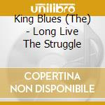 Long live the struggle cd musicale di Blues King