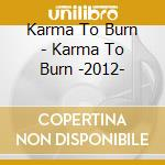 Karma To Burn - Karma To Burn -2012- cd musicale di Karma to burn