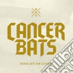 Cancer Bats - Dead Set On Living cd musicale di Cancer Bats