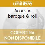 Acoustic baroque & roll cd musicale di Strawbs