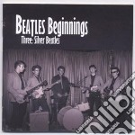 Beatles Beginnings - Three: Silver Beatles cd musicale di Artisti Vari