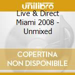 LIVE & DIRECT MIAMI 2008 UNMIX cd musicale di ARTISTI VARI