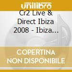 Cr2 Live & Direct Ibiza 2008 cd musicale di ARTISTI VARI