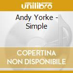 Andy Yorke - Simple cd musicale di Andy Yorke