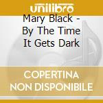 BY THE TIME IT GETS DARK cd musicale di BLACK MARY