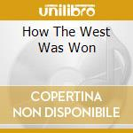 HOW THE WEST WAS WON cd musicale di DE DANNAN