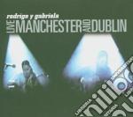 Rodrigo Y Gabriela - Live In Manchester And Dublin cd musicale di RODRIGO Y GABRIELA