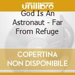 God Is An Astronaut - Far From Refuge cd musicale di God is an astronaut