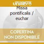 Missa pontificalis / euchar cd musicale