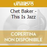 THIS IS JAZZ cd musicale di Chet Baker
