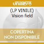 (LP VINILE) Vision field lp vinile di Fields Vision