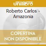 Amazonia cd musicale di Roberto Carlos