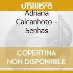 SENHAS cd musicale di CALCANHOTO ADRIANA