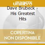 Dave Brubeck - His Greatest Hits cd musicale di Dave Brubeck