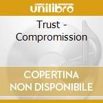 Trust - Compromission cd musicale di Trust