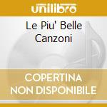 LE PIU' BELLE CANZONI cd musicale di MARCELLA BELLA