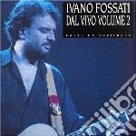 Ivano Fossati - Carte Da Decifrare - Concerto Vol.2 cd musicale di Ivano Fossati