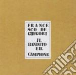 Francesco De Gregori - Il Bandito E Il Campione cd musicale di Francesco De Gregori