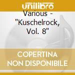 KUSCHEL ROCK 08 cd musicale di ARTISTI VARI