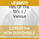 Hits Of The 50's 1 cd musicale di Hits of the 50's