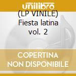 (LP VINILE) Fiesta latina vol. 2 lp vinile di Artisti Vari